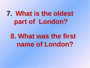 What is the oldest part of London? 8. What was the first name of London?