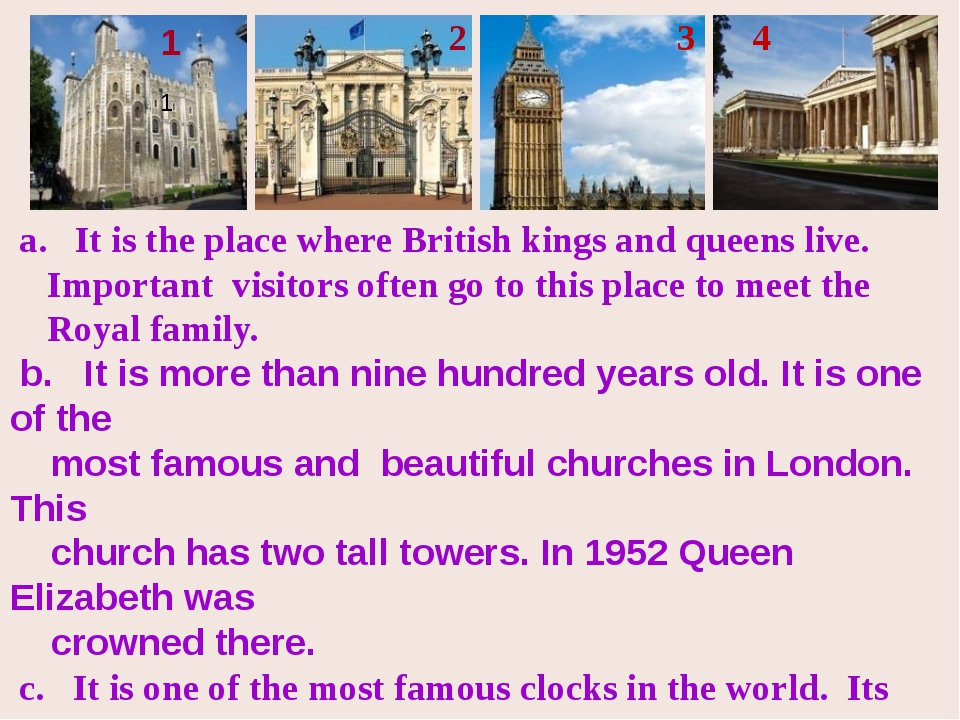a. It is the place where British kings and queens live. Important visitors o...