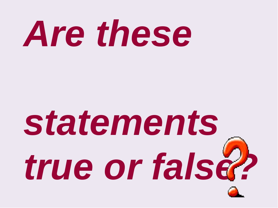 Are these statements true or false?