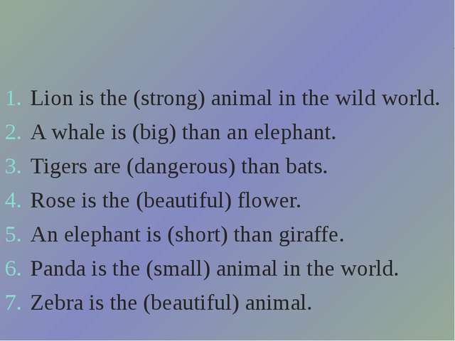 Lion is the (strong) animal in the wild world. A whale is (big) than an e...