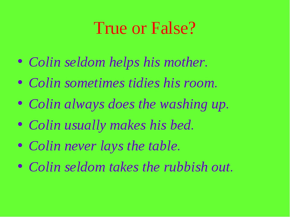 True or False? Colin seldom helps his mother. Colin sometimes tidies his room...