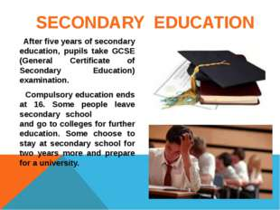 SECONDARY EDUCATION After five years of secondary education, pupils take GCS