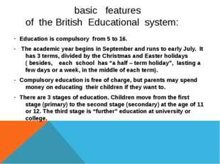 basic features of the British Educational system: Education is compulsory fr