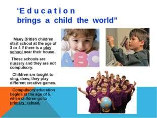 """""""E d u c a t i o n brings a child the world"""" Many British children start scho"""