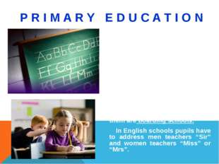P R I M A R Y E D U C A T I O N All children start primary school at the age