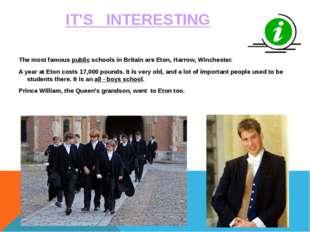 The most famous public schools in Britain are Eton, Harrow, Winchester. A yea