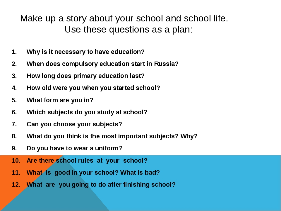 Make up a story about your school and school life. Use these questions as a...