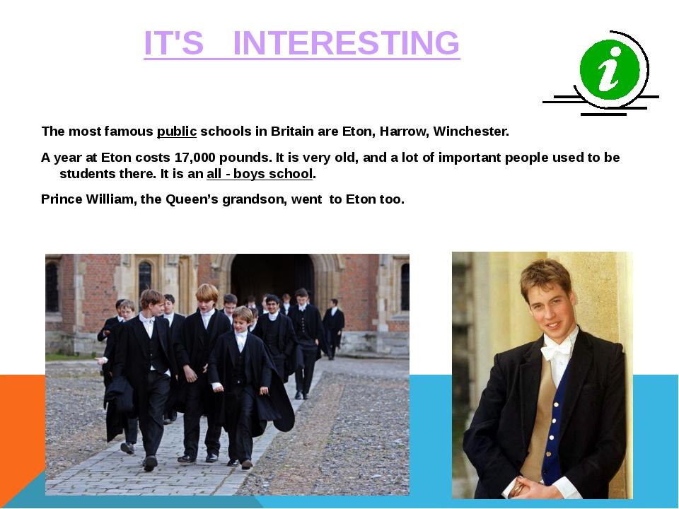 The most famous public schools in Britain are Eton, Harrow, Winchester. A yea...