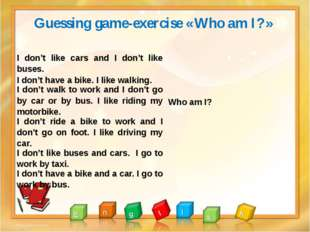 Guessing game-exercise «Who am I?» I don't like cars and I don't like buses.