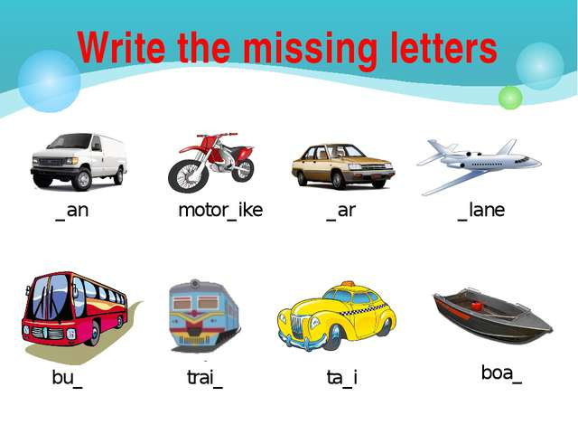 Write the missing letters _an motor_ike _ar _lane bu_ trai_ ta_i boa_