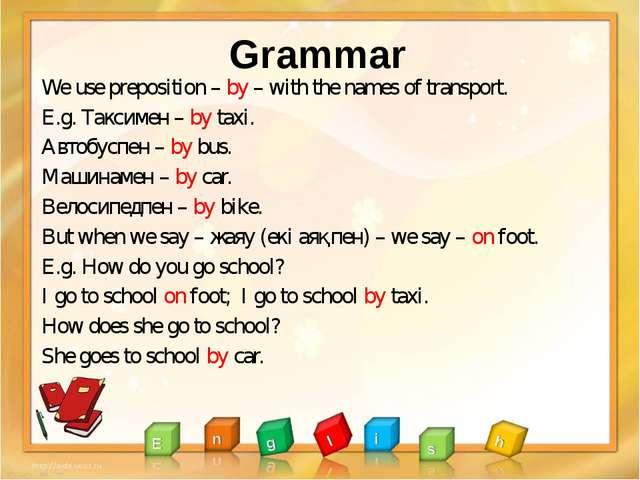Grammar We use preposition – by – with the names of transport. E.g. Таксимен...