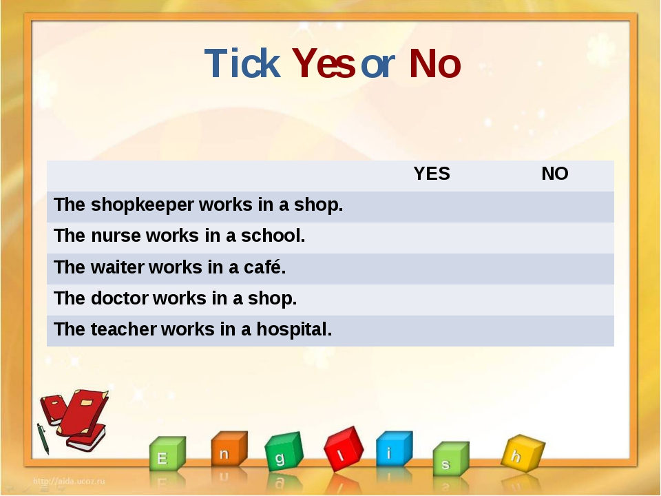 Tick Yes or No YES NO The shopkeeper works in a shop. The nurse works in a sc...