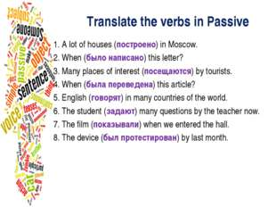 Translate the verbs in Passive 1. A lot of houses (построено) in Moscow. 2. W