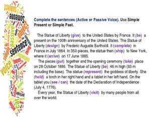 Complete the sentences (Active or Passive Voice). Use Simple Present or Simpl