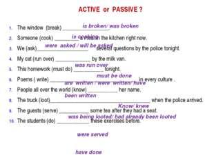 ACTIVE or PASSIVE ? The window (break) _________________. Someone (cook) ____
