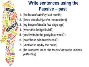 Write sentences using the Passive – past 1. (the house/paint/by last month) 2