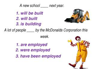 1. will be built 2. will built 3. is building A new school____next year.