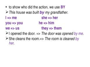 to show who did the action, we use BY This house was built by my grandfather.