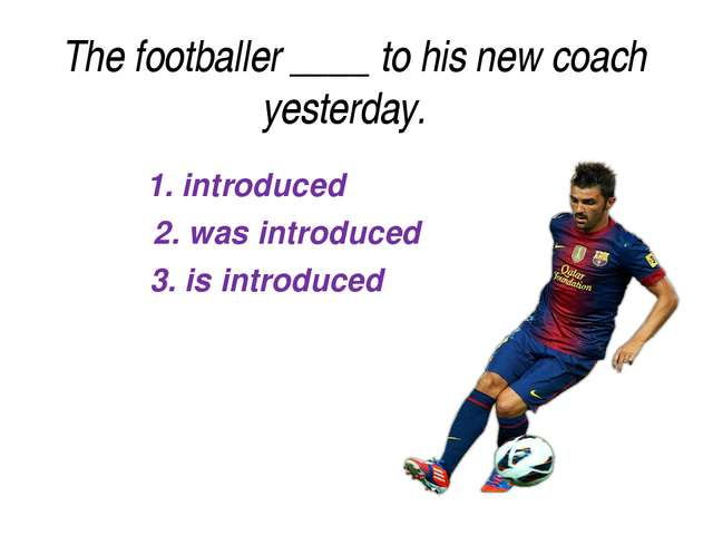 1. introduced 2. was introduced 3. is introduced The footballer____to his n...