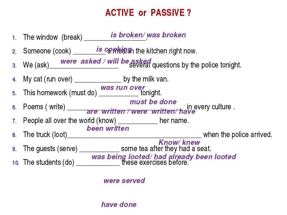 ACTIVE or PASSIVE ? The window (break) _________________. Someone (cook) ____...