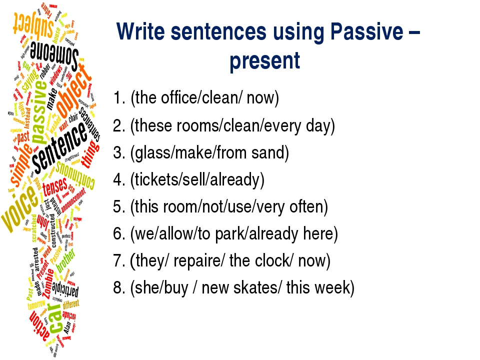 Write sentences using Passive – present 1. (the office/clean/ now) 2. (these...