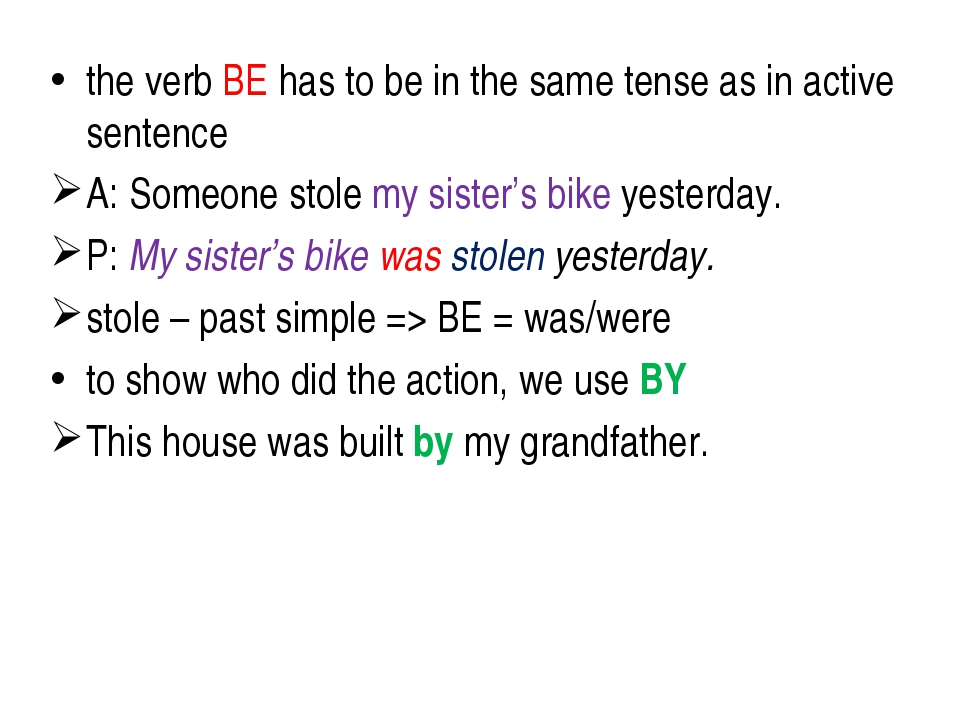 the verb BE has to be in the same tense as in active sentence A: Someone stol...