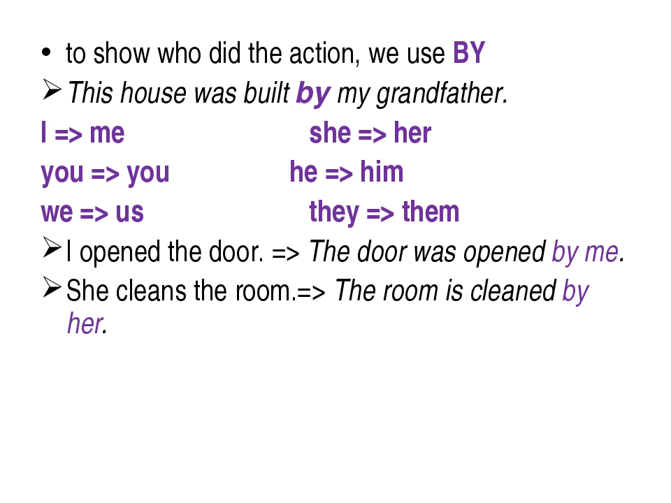 to show who did the action, we use BY This house was built by my grandfather....