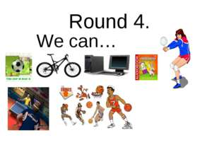 Round 4. We can…