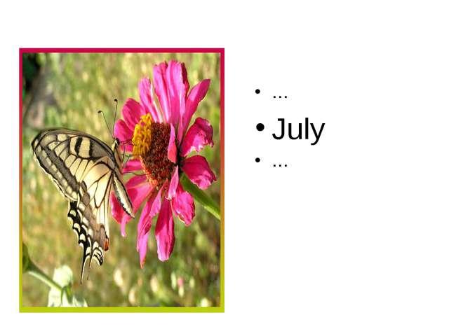 … July …