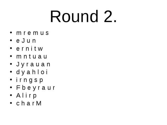 Round 2. m r e m u s e J u n e r n i t w m n t u a u J y r a u a n d y a h l...