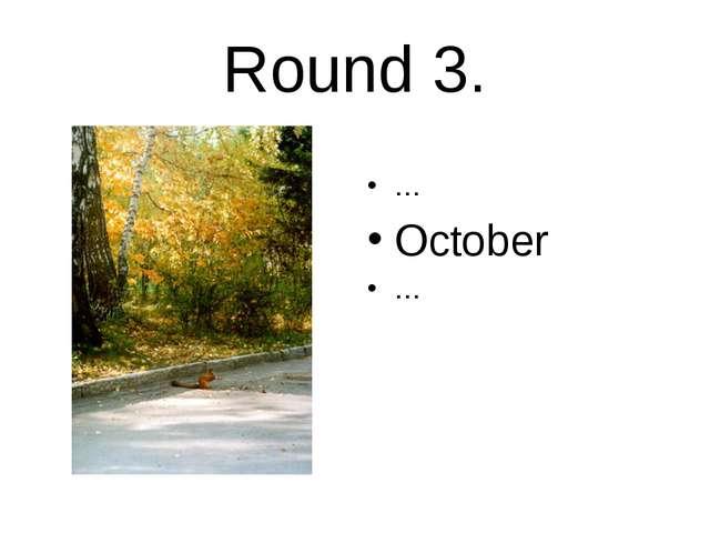 Round 3. … October …