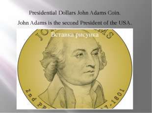 Presidential Dollars John Adams Coin. John Adams is the second President of t