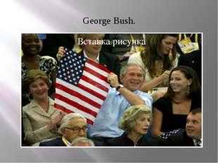 George Bush.