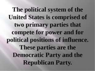The political system of the United States is comprised of two primary parties