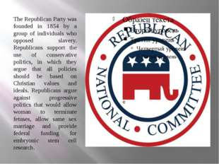 The Republican Party was founded in 1854 by a group of individuals who oppose