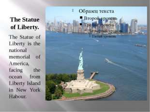 The Statue of Liberty. The Statue of Liberty is the national memorial of Amer
