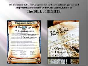 On December 1791, the Congress put in the amendment process and adopted ten a