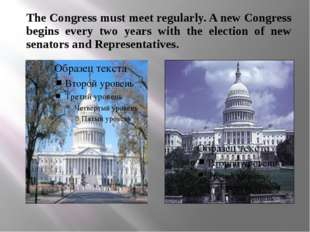 The Congress must meet regularly. A new Congress begins every two years with