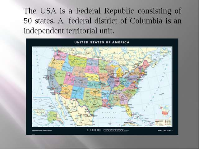 The USA is a Federal Republic consisting of 50 states. A federal district of...