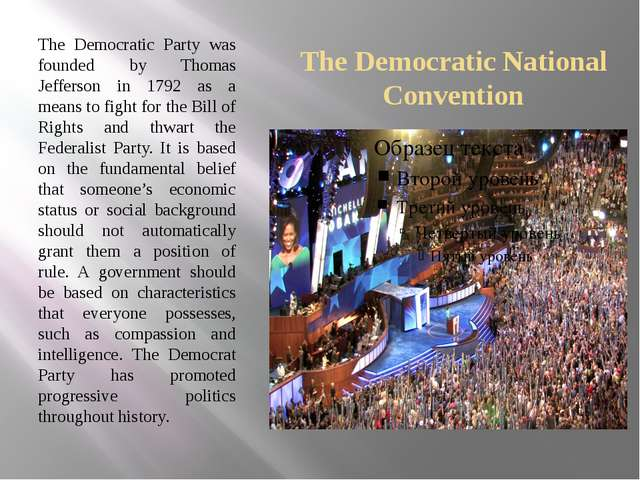 The Democratic National Convention The Democratic Party was founded by Thomas...