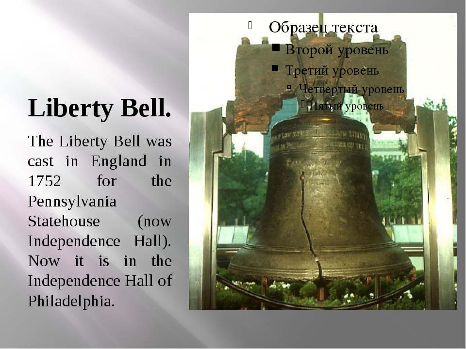 Liberty Bell. The Liberty Bell was cast in England in 1752 for the Pennsylvan...