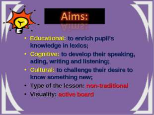 Educational: to enrich pupil's knowledge in lexics; Cognitive: to develop the