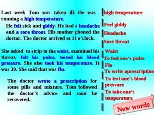 Last week Tom was taken ill. He was running a high temperature. He felt sick