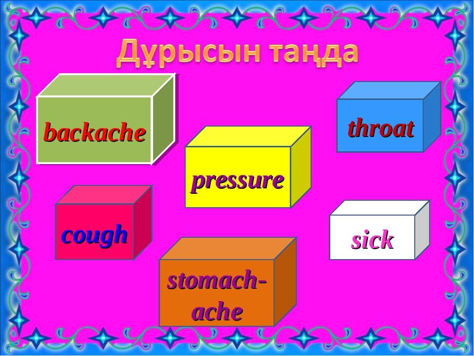 backache pressure cough stomach-ache sick throat