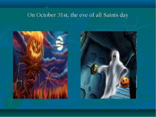On October 31st, the eve of all Saints day