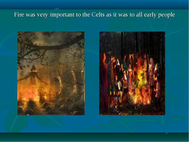 Fire was very important to the Celts as it was to all early people