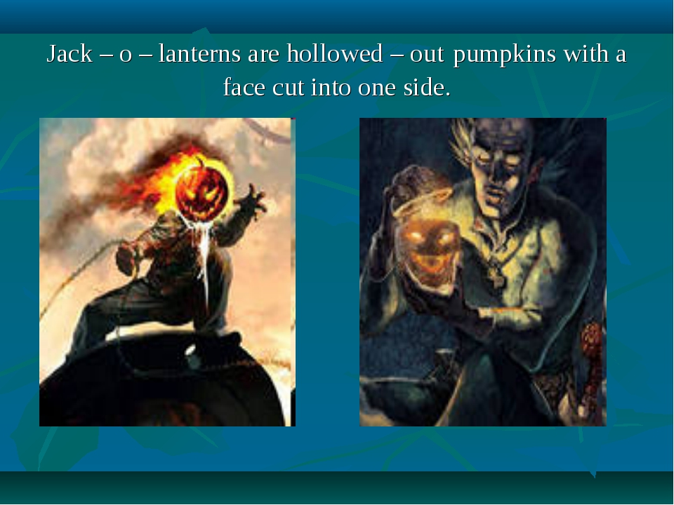 Jack – o – lanterns are hollowed – out pumpkins with a face cut into one side.