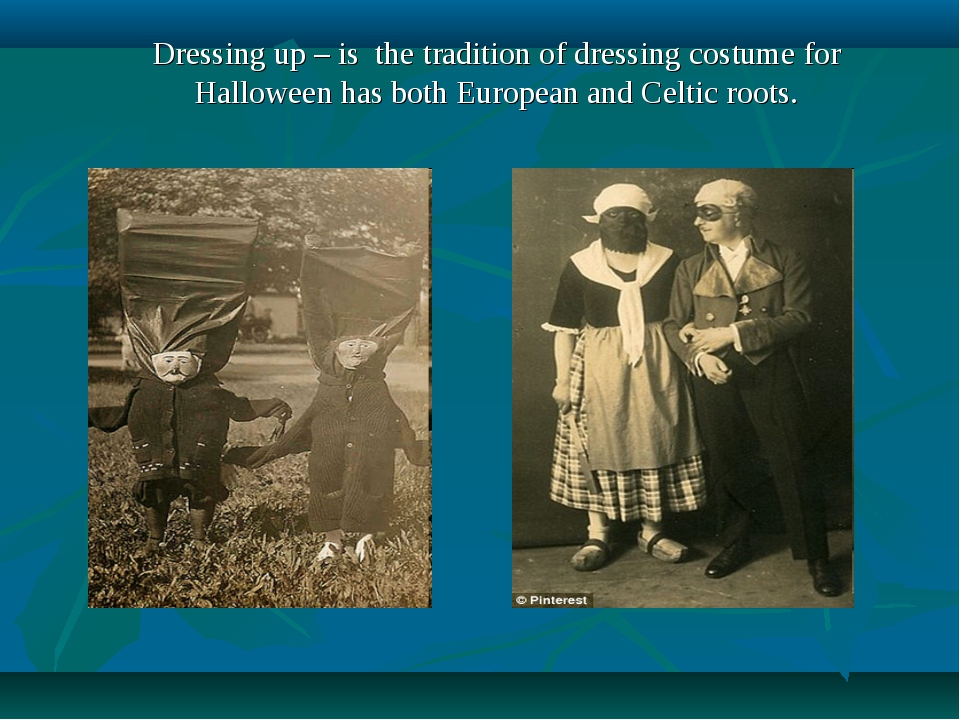 Dressing up – is the tradition of dressing costume for Halloween has both Eur...