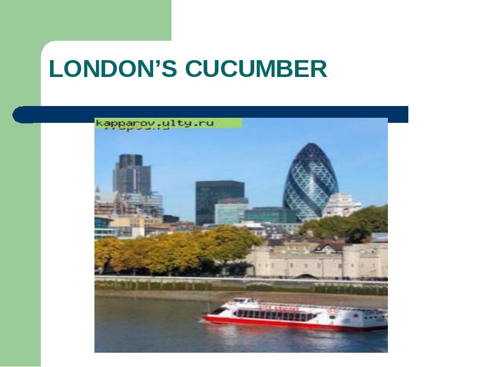 LONDON'S CUCUMBER