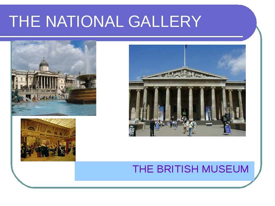 THE NATIONAL GALLERY THE BRITISH MUSEUM